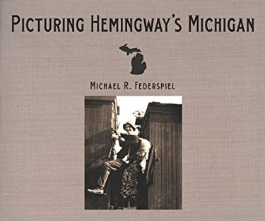 Picturing Hemingway's Michigan 9780814334478