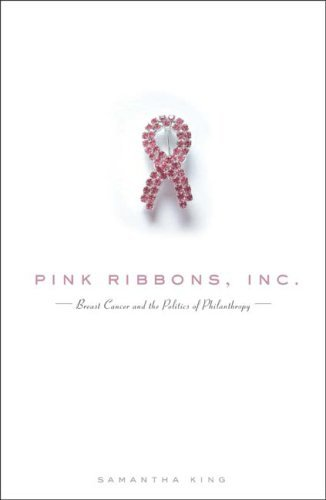 Pink Ribbons, Inc.: Breast Cancer and the Politics of Philanthropy