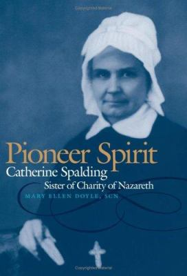 Pioneer Spirit: Catherine Spalding, Sister of Charity of Nazareth 9780813123950