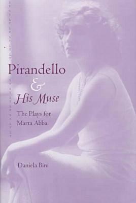 Pirandello and His Muse: The Plays for Marta AbbA 9780813015484