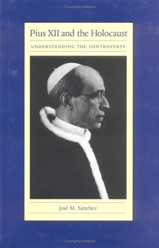 Pius XII and the Holocaust: Understanding the Controversy 9780813210803
