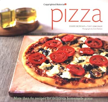 Pizza: More Than 60 Recipes for Delicious Homemade Pizza 9780811845540