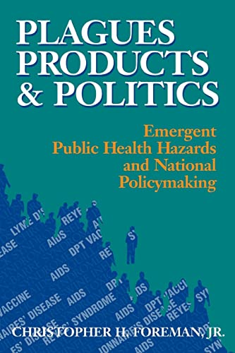 Plagues, Products, and Politics: Emergent Public Health Hazards and National Policymaking 9780815728757