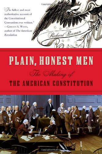 Plain, Honest Men: The Making of the American Constitution 9780812976847