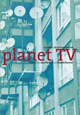 Planet TV: A Global Television Reader 9780814766927