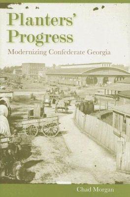 Planters' Progress: Modernizing Confederate Georgia 9780813028729