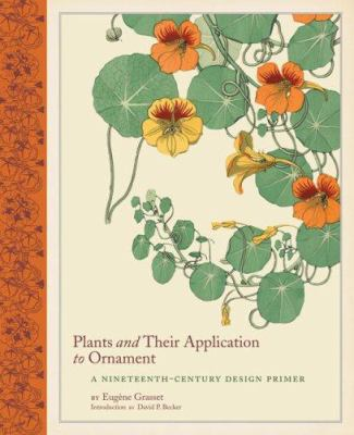Plants and Their Application to Ornament: A Nineteenth-Century Design Primer 9780811861458