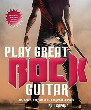 Play Great Rock Guitar: Jam, Shred, and Riff in 10 Foolproof Lessons [With CD (Audio)] 9780817400071