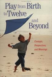 Play from Birth to Twelve: Contexts, Perspectives, and Meanings