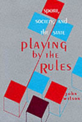 Playing by the Rules: Sport, Society, and the State 9780814321072