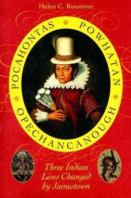 Pocahontas, Powhatan, Opechancanough: Three Indian Lives Changed by Jamestown 9780813925967