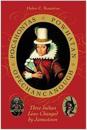 Pocahontas, Powhatan, Opechancanough Pocahontas, Powhatan, Opechancanough: Three Indian Lives Changed by Jamestown Three Indian Li - Rountree, Helen C.