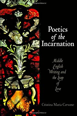 Poetics of the Incarnation: Middle English Writing and the Leap of Love 9780812244519