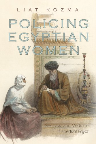 Policing Egyptian Women: Sex, Law, and Medicine in Khedival Egypt 9780815632818