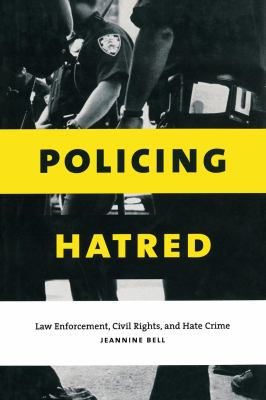 Policing Hatred: Law Enforcement, Civil Rights, and Hate Crime 9780814798980