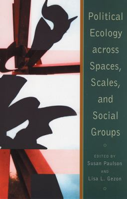 Political Ecology Across Spaces, Scales, and Social Groups 9780813534787