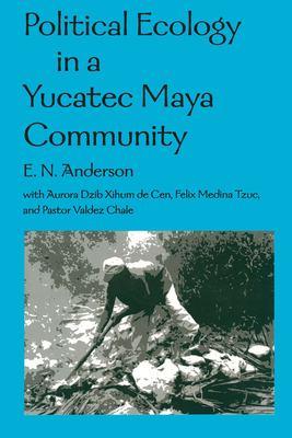 Political Ecology in a Yucatec Maya Community 9780816523931