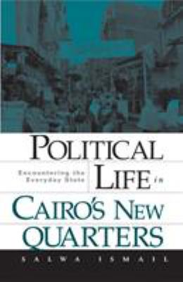 Political Life in Cairo's New Quarters: Encountering the Everyday State 9780816649129