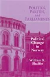 Politics Parties Parliaments: Political Change in Norway - Shaffer, William R.