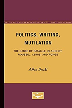 Politics, Writing, Mutilation: The Cases of Bataille, Blanchot, Roussel, Leiris, and Ponge 9780816613007