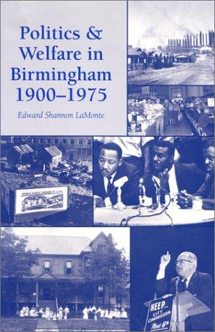 Politics and Welfare in Birmingham, 1900-1975 Politics and Welfare in Birmingham, 1900-1975 Politics and Welfare in Birmingham, 1900-1975 9780817307547
