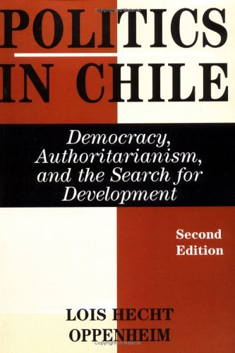 Politics in Chile: Democracy, Authoritarianism, and the Search for Development, Second Edition 9780813334158