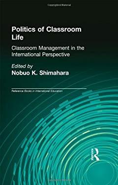 Politics of Classroom Life: Classroom Management in International Perspective - Shimahara, Nobuo K. / Beauchamp, Edward R.