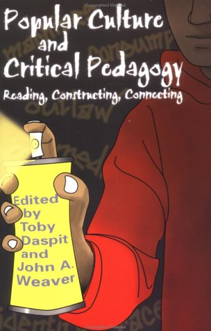 Popular Culture and Critical Pedagogy: Reading, Constructing, Connecting 9780815338642