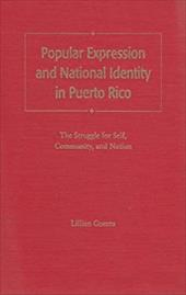 Popular Expression and National Identity in Puerto Rico: The Struggle for Self, Community, and Nation 3413413