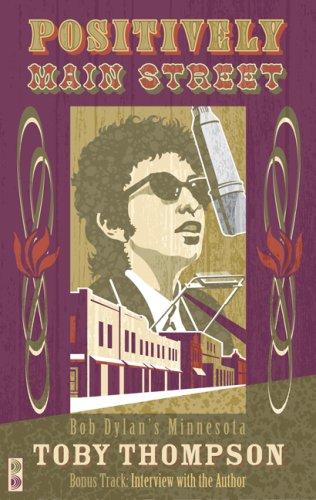 Positively Main Street: Bob Dylan's Minnesota 9780816654451