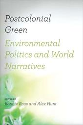 Postcolonial Green: Environmental Politics & World Narratives 3432139