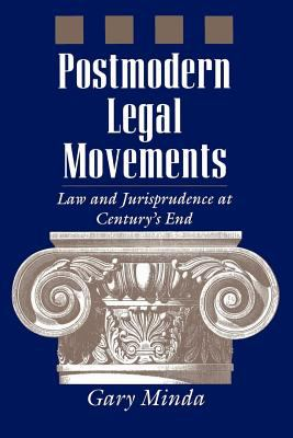 Postmodern Legal Movements: Law and Jurisprudence at Century's End 9780814755105