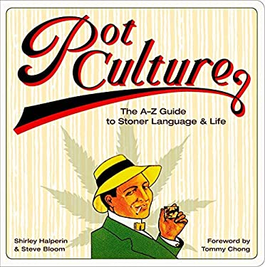 Pot Culture: The A-Z Guide to Stoner Language & Life 9780810994409