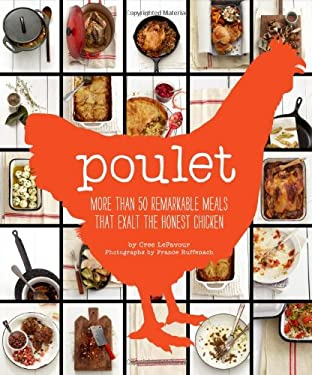 Poulet: More Than 50 Remarkable Meals That Exalt the Honest Chicken 9780811879699