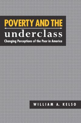 Poverty and the Underclass: Changing Perceptions of the Poor in America 9780814746615