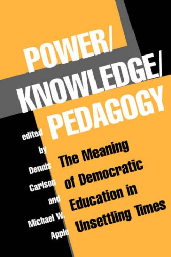 Power/Knowledge/Pedagogy: The Meaning of Democratic Education in Unsettling Times 9780813391380