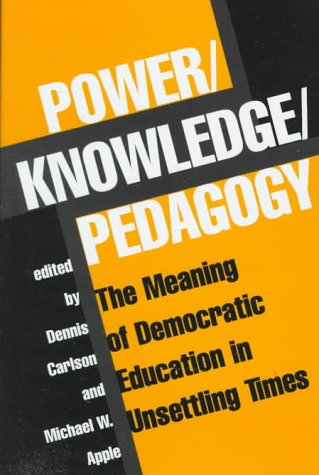 Power/Knowledge/Pedagogy: The Meaning of Democratic Education in Unsettling Times 9780813390260