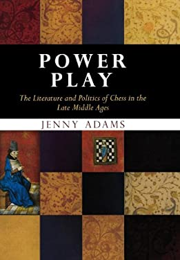 Power Play: The Literature and Politics of Chess in the Late Middle Ages 9780812239447
