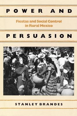 Power and Persuasion: Fiestas and Social Control in Rural Mexico 9780812212532