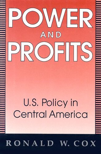 Power and Profits: U.S. Policy in Central America 9780813118659
