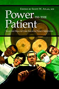 Power to the Patient: Selected Health Care Issues and Policy Solutions 9780817945923