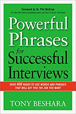 Powerful Phrases for Successful Interviews: Over 400 Ready-to-Use Words and Phrases That Will Get You the Job You Want 9780814433546