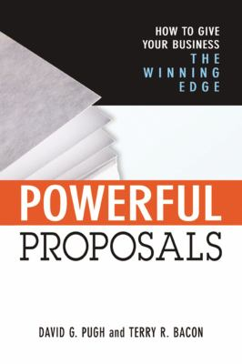 Powerful Proposals: How to Give Your Business the Winning Edge 9780814472323