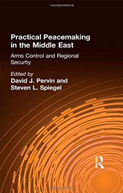 Practical Peacemaking in the Middle East, Volume 1: Arms Control and Regional Security 9780815319993