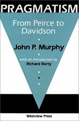 Pragmatism: From Peirce to Davidson 9780813378107