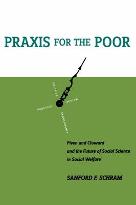 Praxis for the Poor: Piven and Cloward and the Future of Social Science in Social Welfare 9780814798188