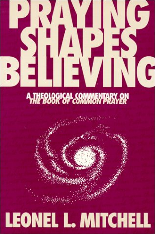 Praying Shapes Believing: A Theological Commentary on the Book of Common Prayer 9780819215536