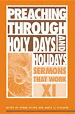 Preaching Through Holy Days and Holidays: Sermons That Work Series XI 9780819218926