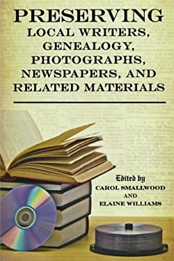 Preserving Local Writers, Genealogy, Photographs, Newspapers, and Related Materials 9780810883581