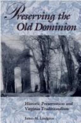 Preserving the Old Dominion : Historic Preservation and Virginia Traditionalism